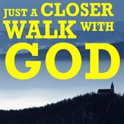 Just a closer walk with god cover image