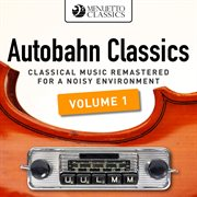 Autobahn classics, vol. 1 (classical music remastered for a noisy environment). Classical Music Remastered for a Noisy Environment cover image