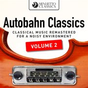 Autobahn classics, vol. 2 (classical music remastered for a noisy environment). Classical Music Remastered for a Noisy Environment cover image