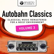 Autobahn classics, vol. 3 (classical music remastered for a noisy environment). Classical Music Remastered for a Noisy Environment cover image