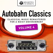 Autobahn classics, vol. 4 (classical music remastered for a noisy environment). Classical Music Remastered for a Noisy Environment cover image
