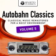 Autobahn classics, vol. 5 (classical music remastered for a noisy environment). Classical Music Remastered for a Noisy Environment cover image
