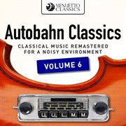 Autobahn classics, vol. 6 (classical music remastered for a noisy environment). Classical Music Remastered for a Noisy Environment cover image