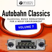 Autobahn classics, vol. 7 (classical music remastered for a noisy environment). Classical Music Remastered for a Noisy Environment cover image