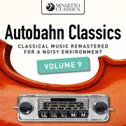 Autobahn classics, vol. 9 (classical music remastered for a noisy environment). Classical Music Remastered for a Noisy Environment cover image