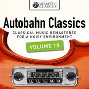 Autobahn classics, vol. 10 (classical music remastered for a noisy environment). Classical Music Remastered for a Noisy Environment cover image