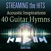 Streaming the hits: acoustic inspirations - 40 guitar hymns cover image