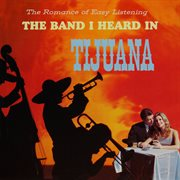The romance of easy listening with the band i heard in tijuana (remastered from the original mast.... Remastered from the Original Master Tapes cover image