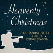 Heavenly christmas - enchanting voices for the holiday season cover image