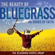 The Beauty of Bluegrass: 40 Songs of Faith