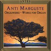 Anti Marguste: Orgelmusik
