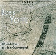 Boris Yoffe: 32 Gedichte Aus Dem Quartettbuch