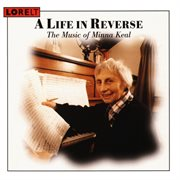 A Life in Reverse - the Music of Minna Keal