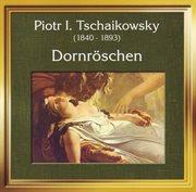 Peter Tschaikowsky - Dornroschen