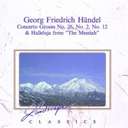 "Georg Friedrich Händel: Concerto Grosso Nr. 26, No. 2, No. 12 & Halleluja From ""the Messiah"""