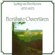 Ludwig Van Beethoven: Berپhmte Ouvertueren