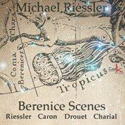 Berenice Scenes