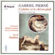 Gabriel Pierné: Cydalise Et Le Chèvre-pied