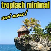 Tropisch Minimal & More