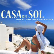 Casa Del Sol - Finest Chillout Selection