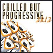 Chilled but Progressive 2k12