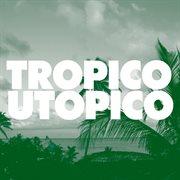 Tropico Utopico