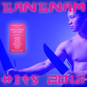 Gangnam Hits 2012 - Best of Dance, House, Electro & Techno Style