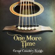 One More Time (great Country Songs)