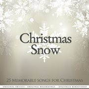 Christmas Snow (25 Memorable Songs for Christmas Remastered)