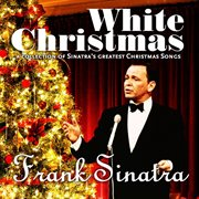 White Christmas (a Collection of Sinatra's Greatest Christmas Songs)