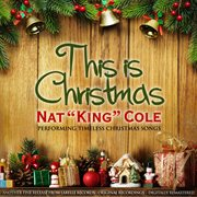 """This Is Christmas (nat """"king"""" Cole Performing Timeless Christmas Songs)"""