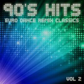 90's Hits Euro Dance Remix Classics