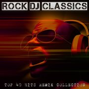 Rock Dj Classics - Top 40 Hits Remix Collection