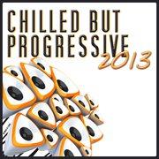 Chilled but Progressive 2013