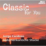Classic for You: Cardoso: Sپdamerikanische Stپcke