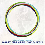 Get Physical Presents Most Wanted 2013, Pt. 1