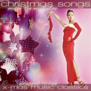 Christmas Songs Under the Mistletoe 2013 - X-mas Music Classics Wrapped in Red