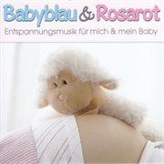 Babyblau & Rosarot - Entspannungsmusik Fپr Mich & Mein Baby