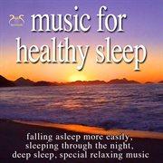 Music for Healthy Sleep - Falling Asleep More Easily, Sleeping Through the Night, Deep Sleep, Specia
