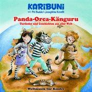 Panda - Orca - Kñguru - Tierlieder Und Geschichten Aus Aller Welt