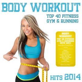 Body Workout - Top 40 Fitness Gym & Running Hits 2014 (Cardio Shape Fitness Edition)