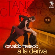 Tango classics 337: a la deriva (historical recordings)