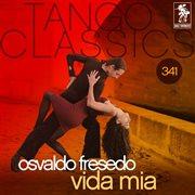 Tango classics 341: vida mia (historical recordings)