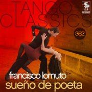 Tango classics 362: sue̜o de poeta (historical recordings)