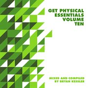 Get Physical Music Presents: Essentials Vol. 10 - Mixed & Compiled by Bryan Kessler
