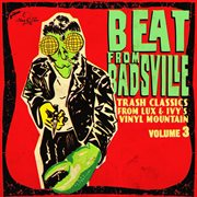 Beat From Badsville, Vol. 3: Trash Classics From Lux and Ivy's Vinyl Mountain