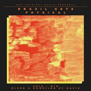 Get Physical Music Presents: Brazil Gets Physical 2015 - Mixed & Compiled by Davis
