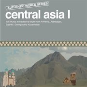 Authentic World Series: Central Asia I