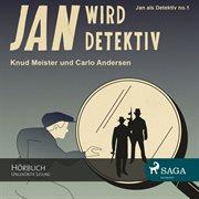 Jan als detektiv, folge 1: jan wird detektiv (ungekپrzte lesung)