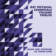 Get Physical Music Presents: Essentials Vol. 12 - Mixed & Compiled by Kevin Over